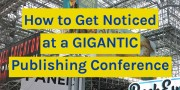 How to get noticed at a gigantic publishing conference