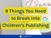 Nine Things You Need to Break Into Children's Book Publishing as an Author, Illustrator, or Graphic Novelist
